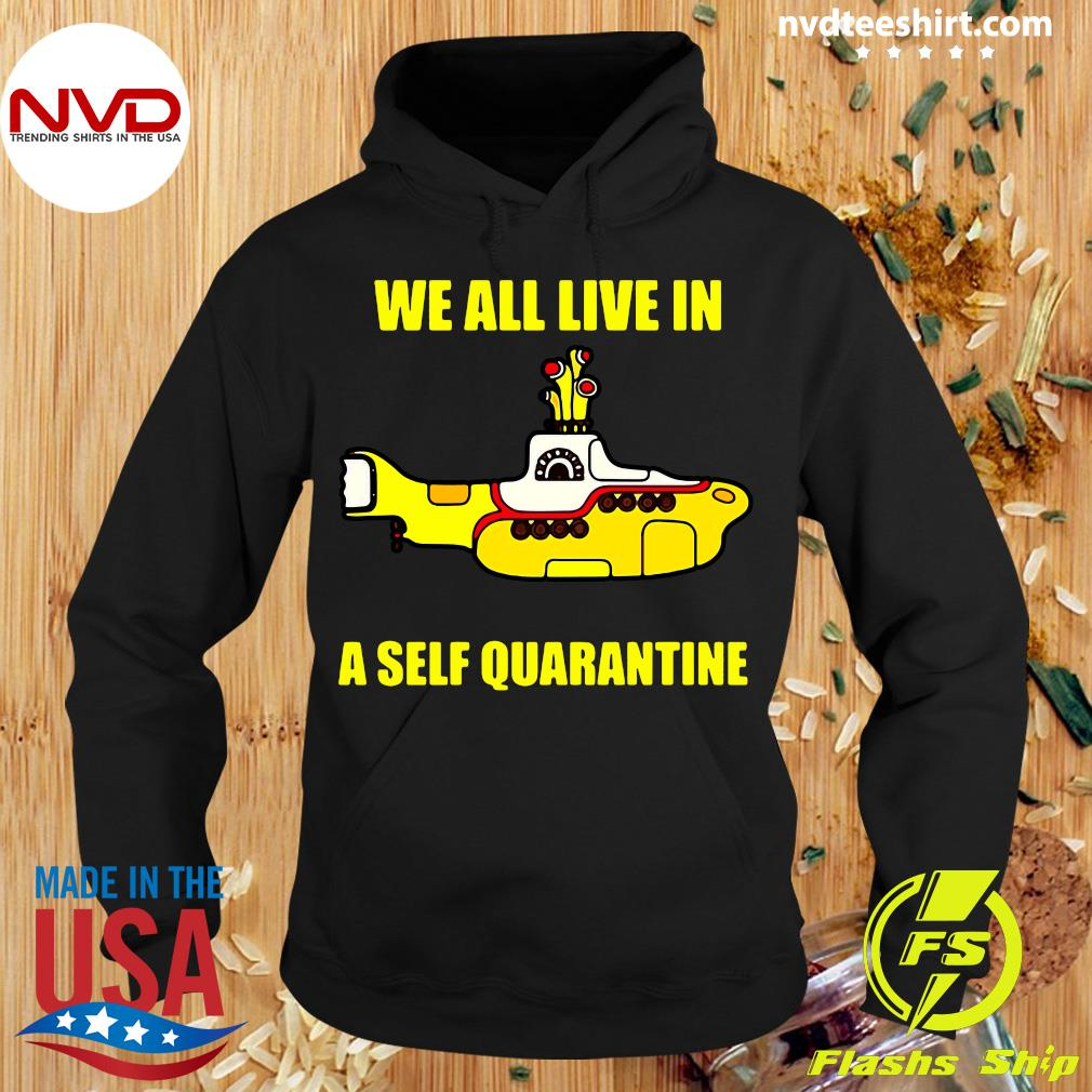 Official We All Live In A Self Quarantine Shirt Hoodie