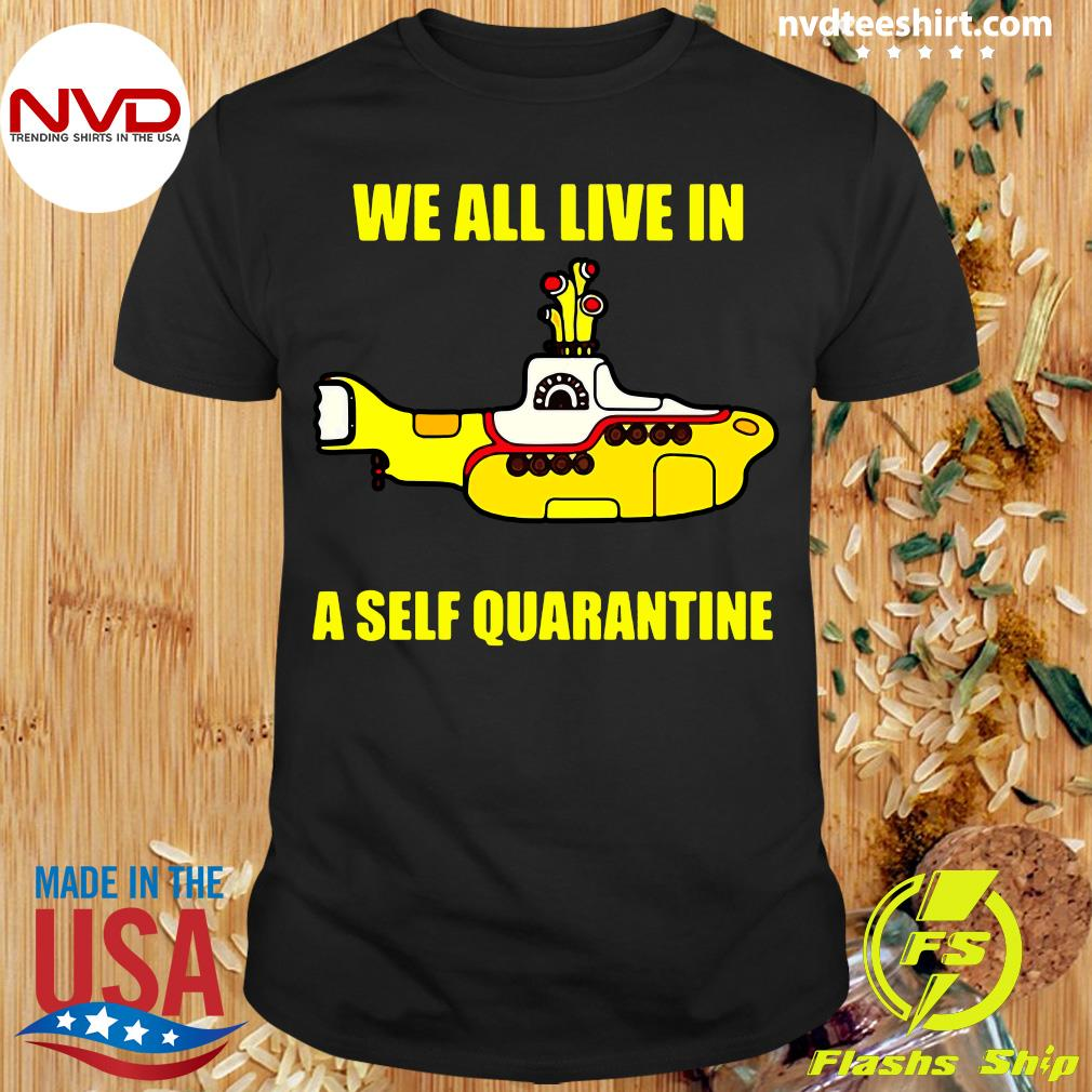 Official We All Live In A Self Quarantine Shirt