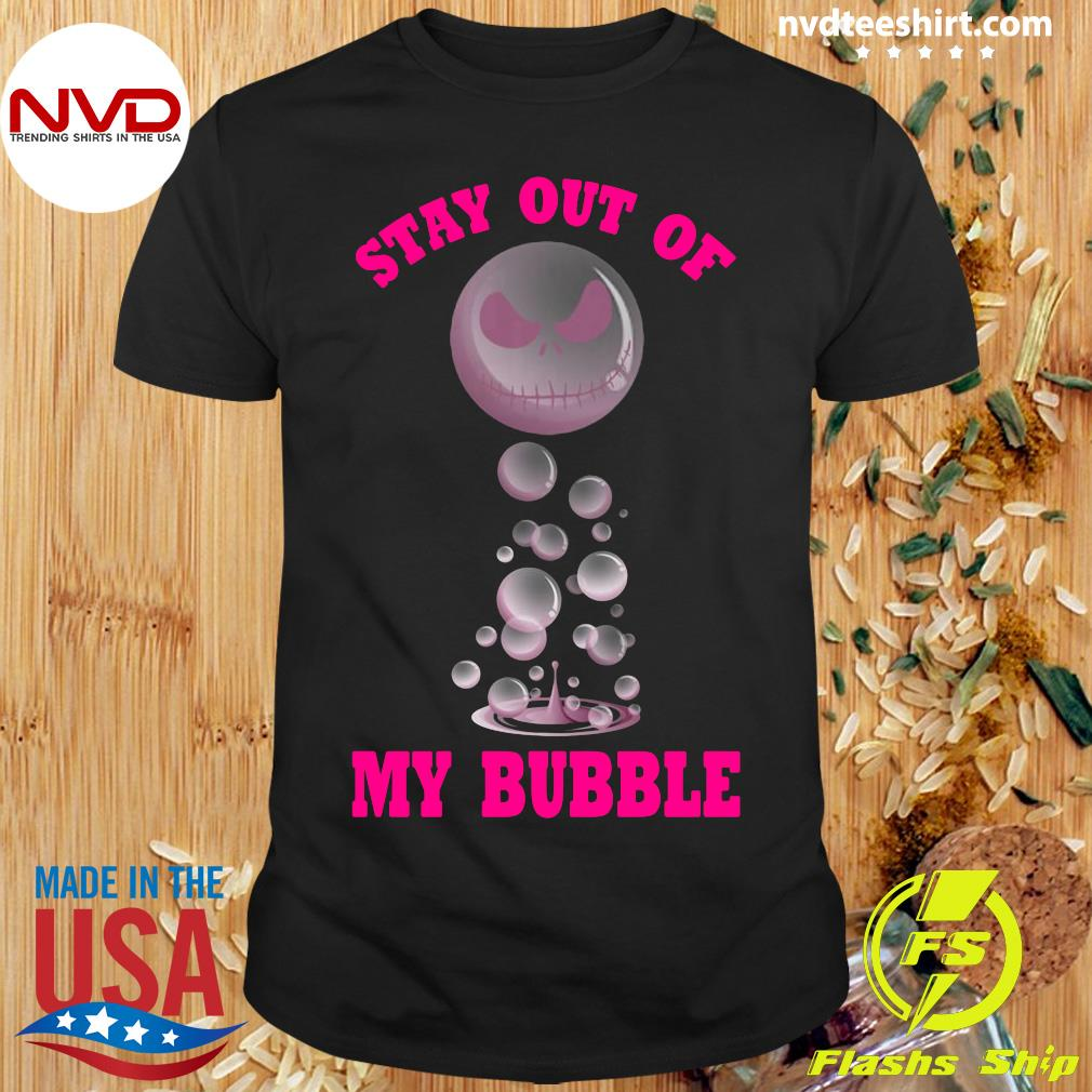 Stay Out Of My Bubble Funny Shirt