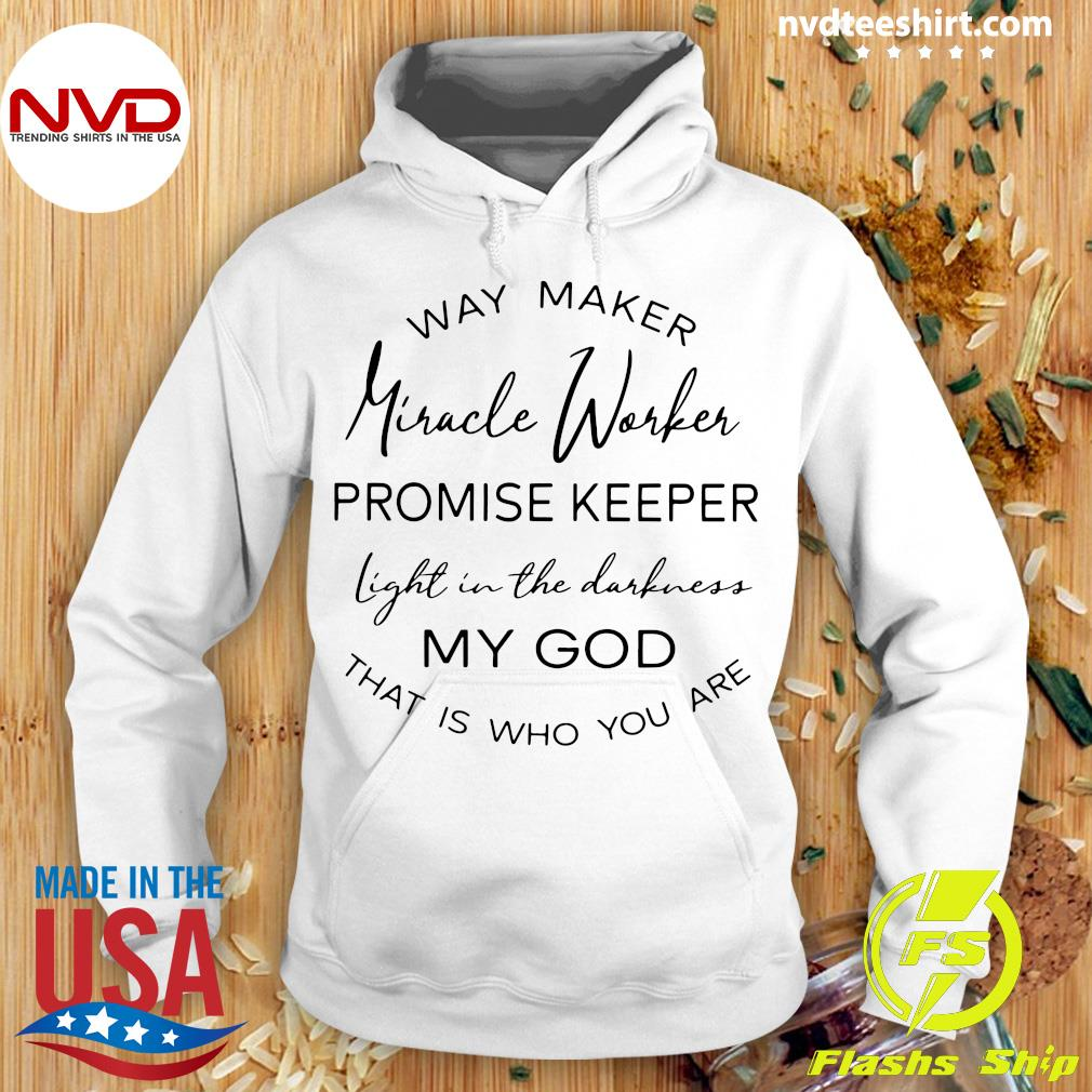 Way Maker Miracle Worker Promise Keeper Light Shirt Hoodie