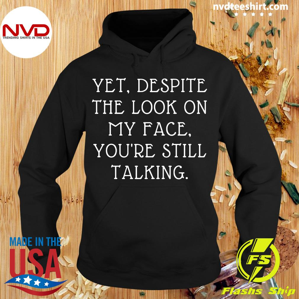 Yet Despite The Look On My Face You're Still Talking Shirt Hoodie