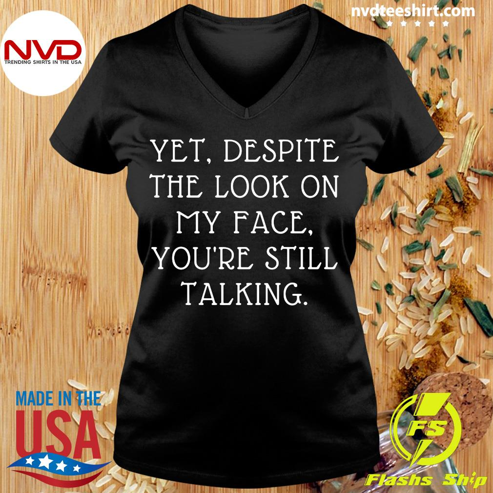 Yet Despite The Look On My Face You're Still Talking Shirt Ladies tee