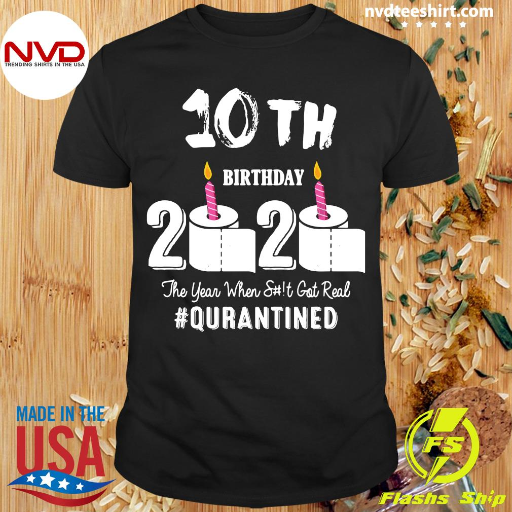 10th Birthday 2020 The Year When Shit Got Real #Qurantined Shirt
