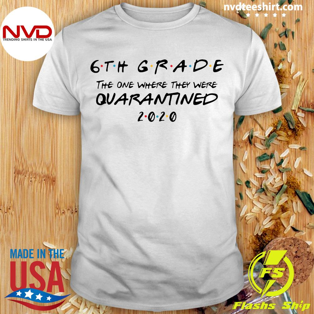6th Grade The One Where They Were Quarantined 2020 Shirt