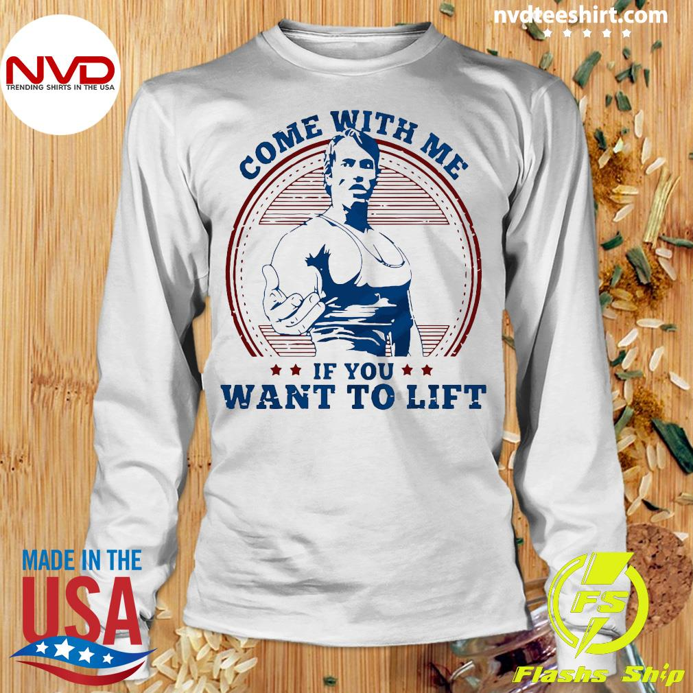 As Worn By Arnold Schwarzenegger - Come With Me If You Want To Lift Shirt Longsleeve