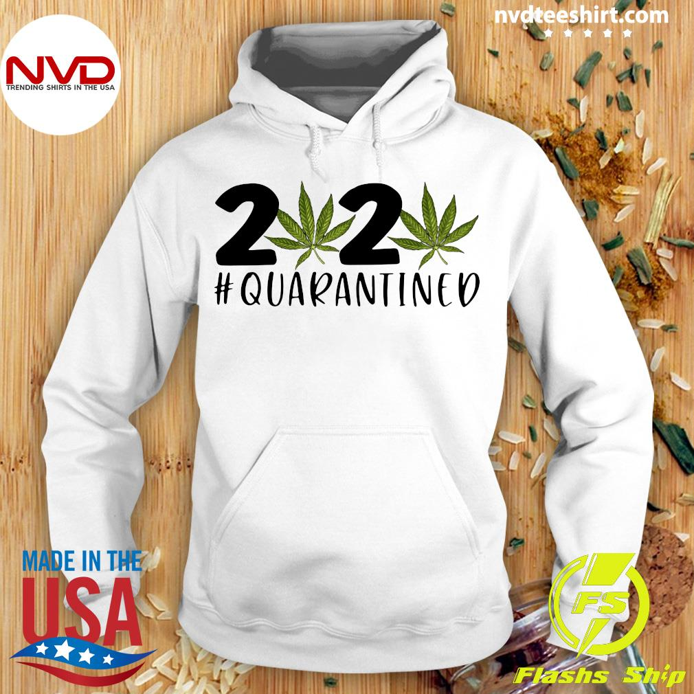 Cannabis Weed 2020 #Quarantined Shirt Hoodie
