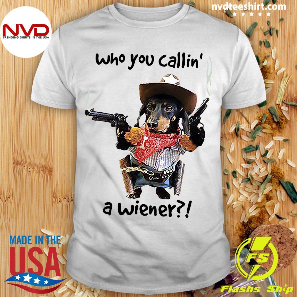 Cowboy Dog Gun Who You Callin A Wiener Shirt