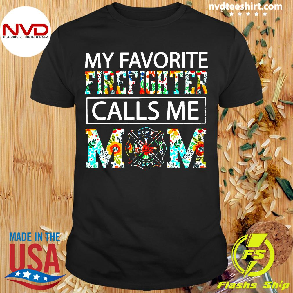 Flowers My Favorite Firefighter Calls Me Mom Shirt