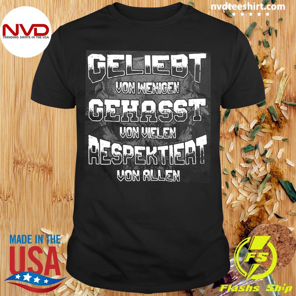 Geliebt Von Wenigen Gehasst Respektiert Shirt