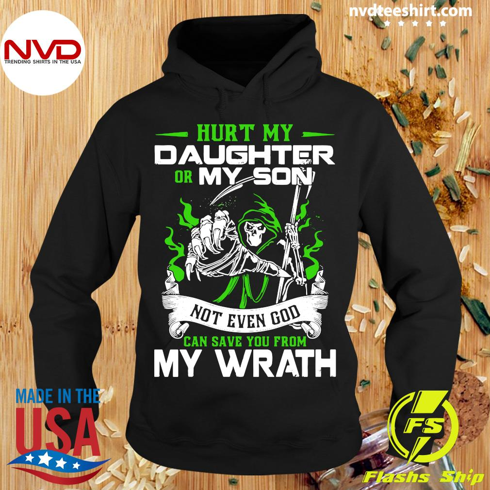 Hurt My Daughter Or My Son Not Even God Can Save You From My Wrath Shirt Hoodie