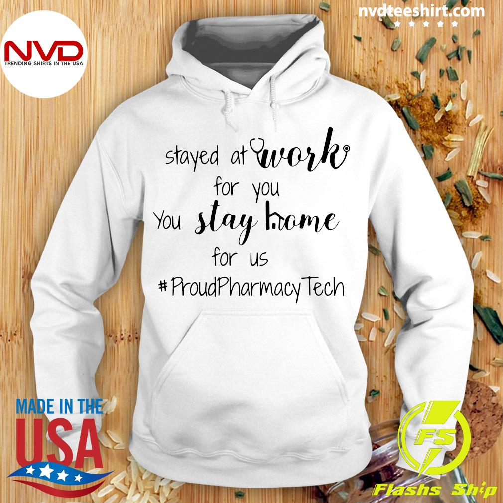 I Stayed At Work For You You Stay Home For Us Proud Pharmacy Tech Shirt Hoodie