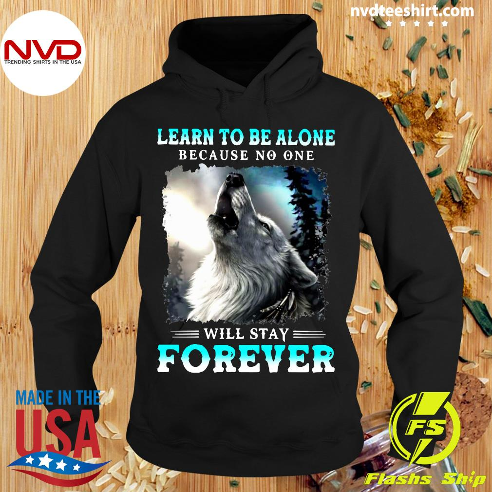 Learn To Be Alone Because No One Will Stay Forever Wolf Shirt Hoodie