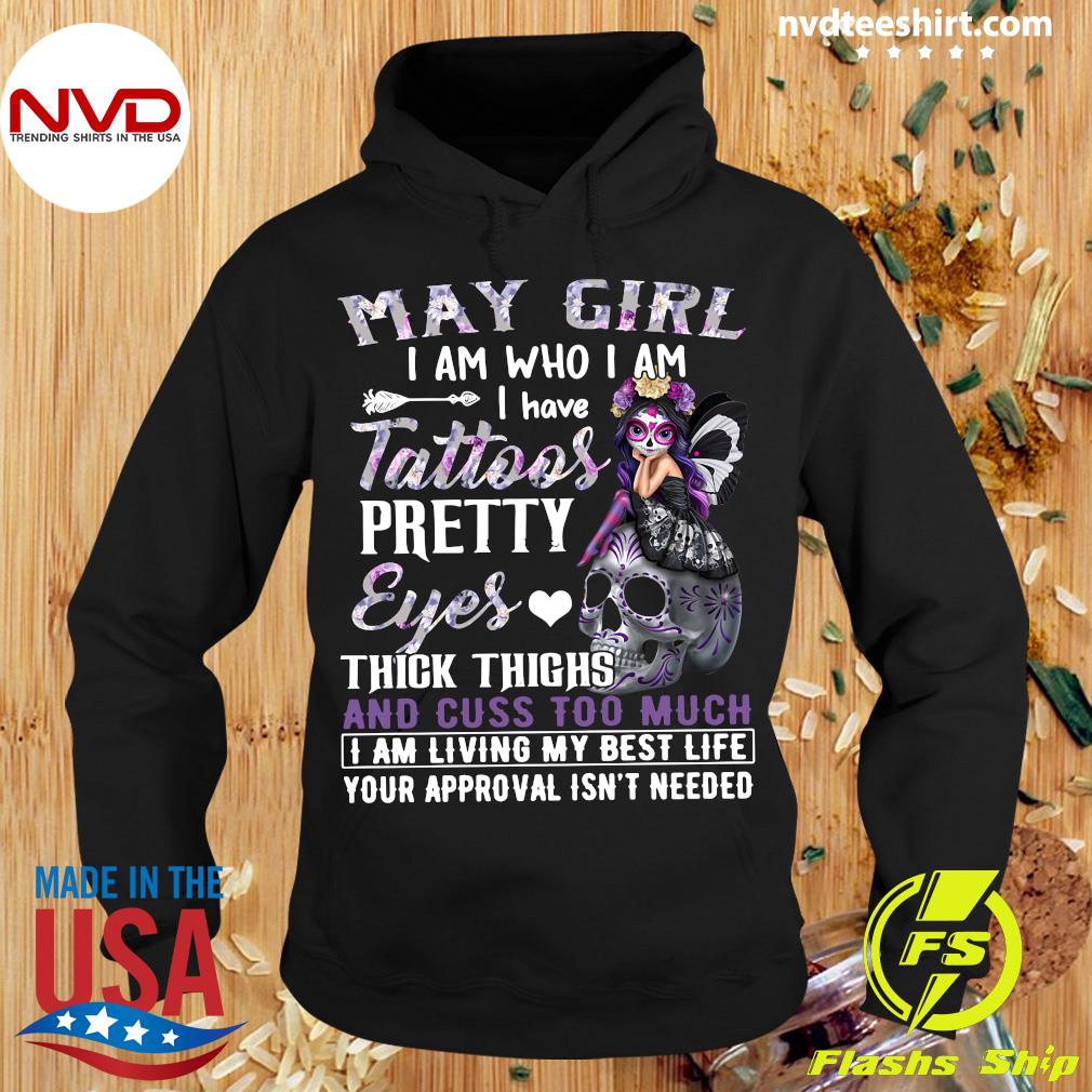 May Girl I Am Who I Am I Have Tattoos Pretty Eyes Thick Things And Cuss Too Much Shirt Hoodie
