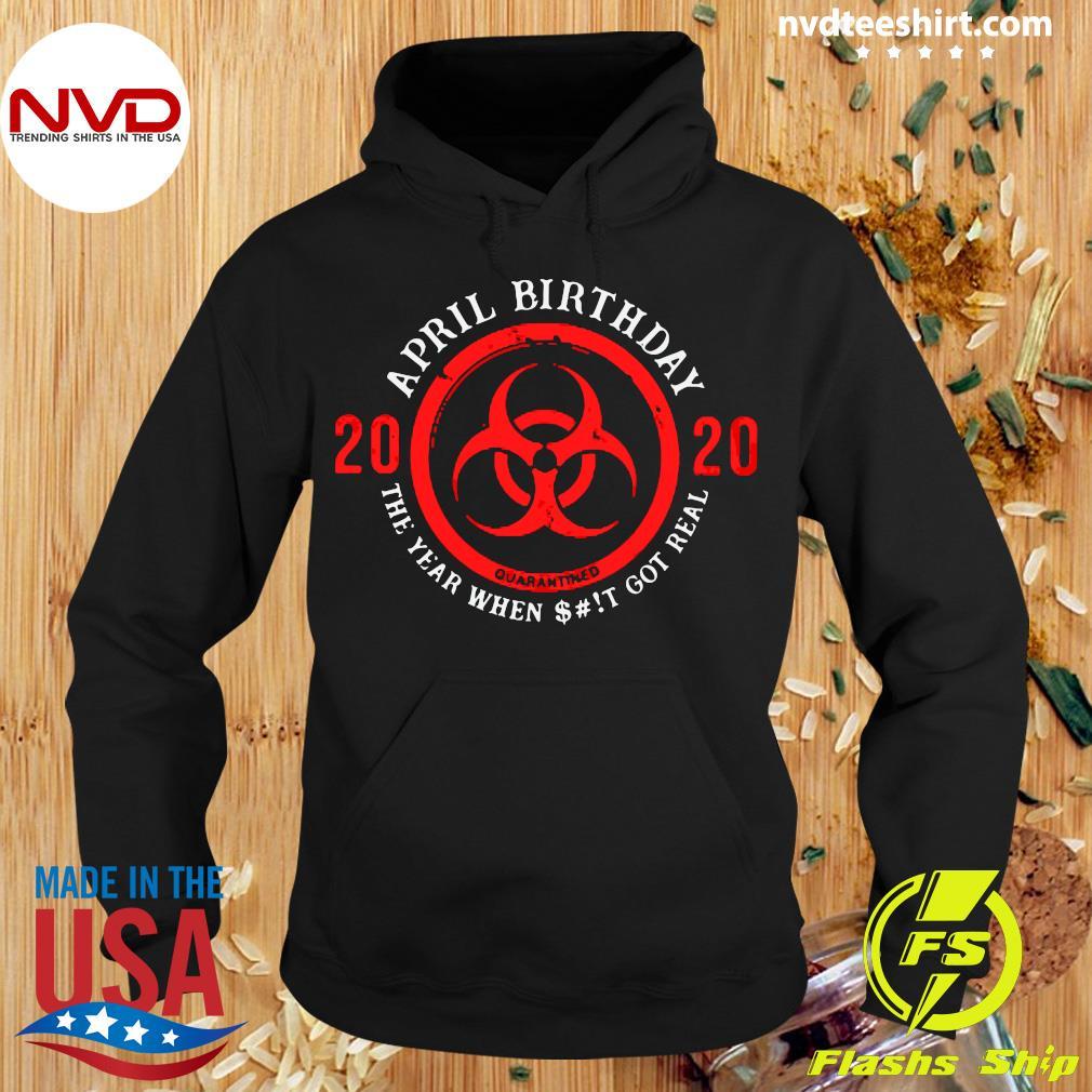 Official April Birthday 2020 Shit Got Real Biohazard Symbol Shirt Hoodie