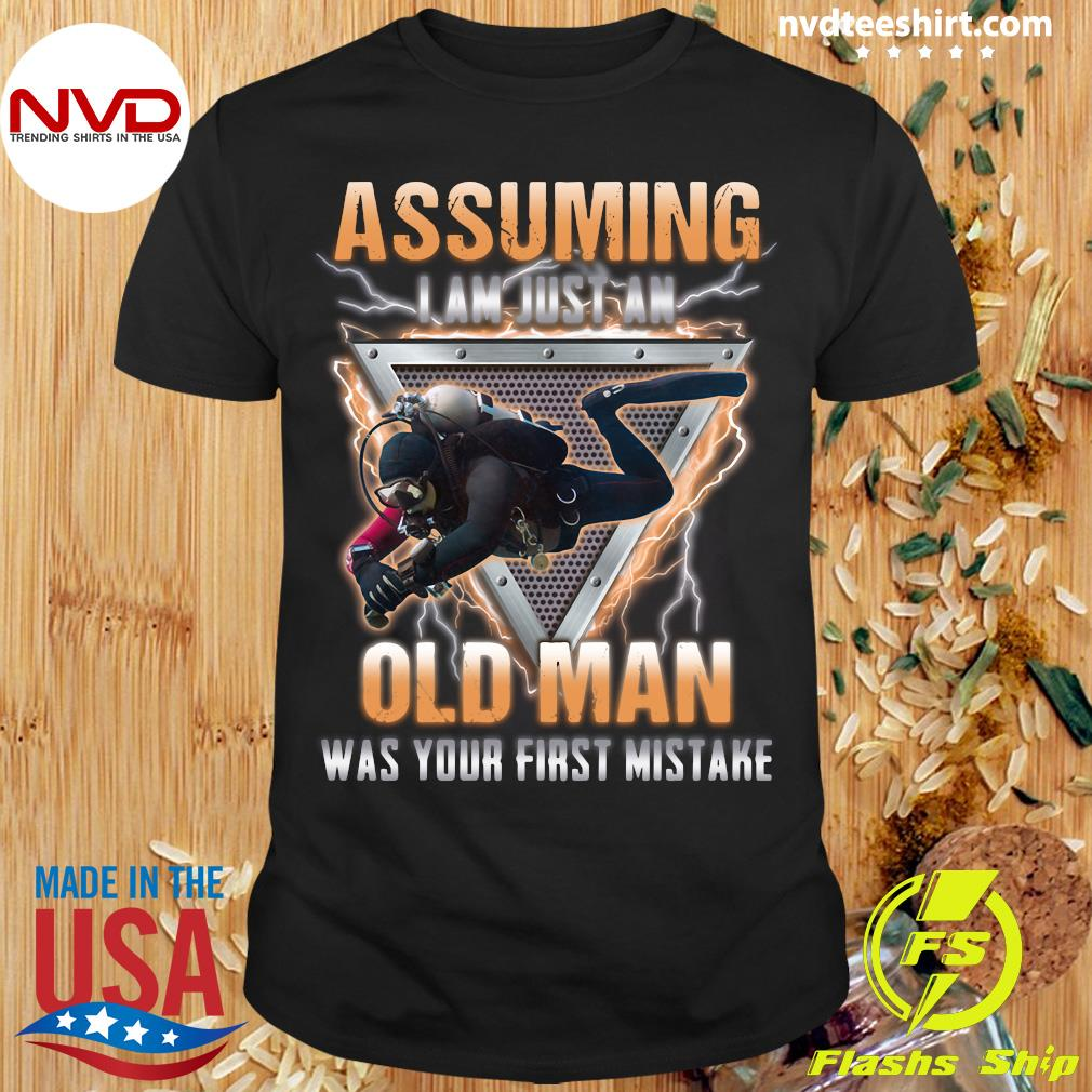 Official Assuming I Am Just An Old Man Was Your First Mistake Shirt