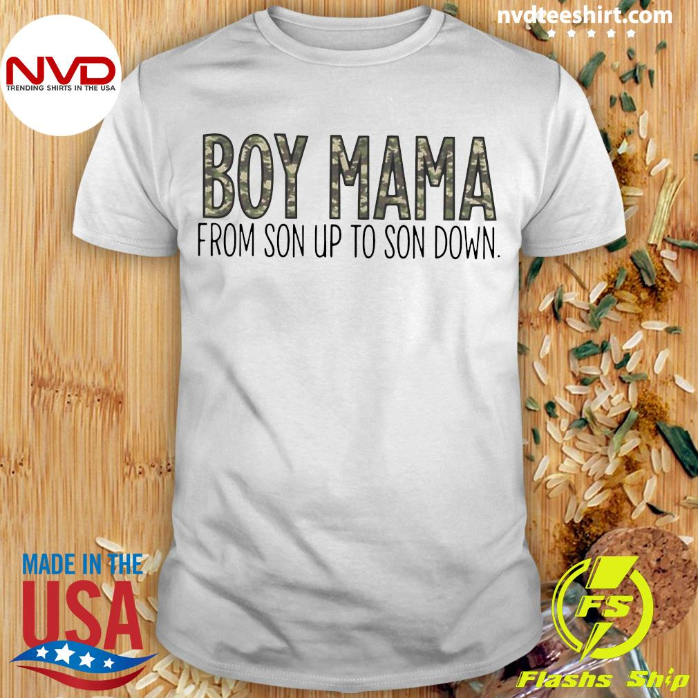 Official Boy Mama From Son Up To Son Down Shirt