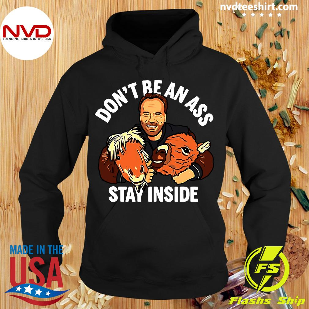 Official Don't Be An Ass Stay Inside Shirt Hoodie