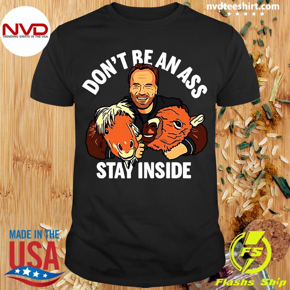Official Don't Be An Ass Stay Inside Shirt