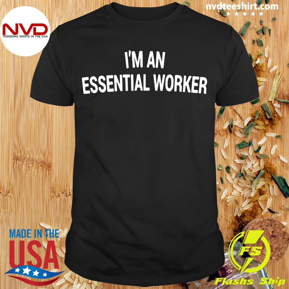 Official I'm An Essential Worker Shirt