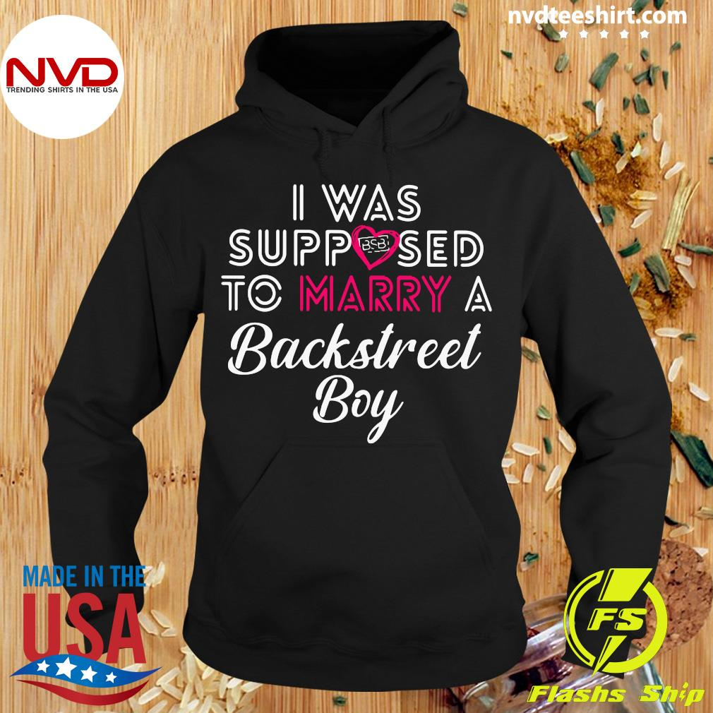 Official I Was Supposed To Marry A Backstreet Boy Shirt Hoodie