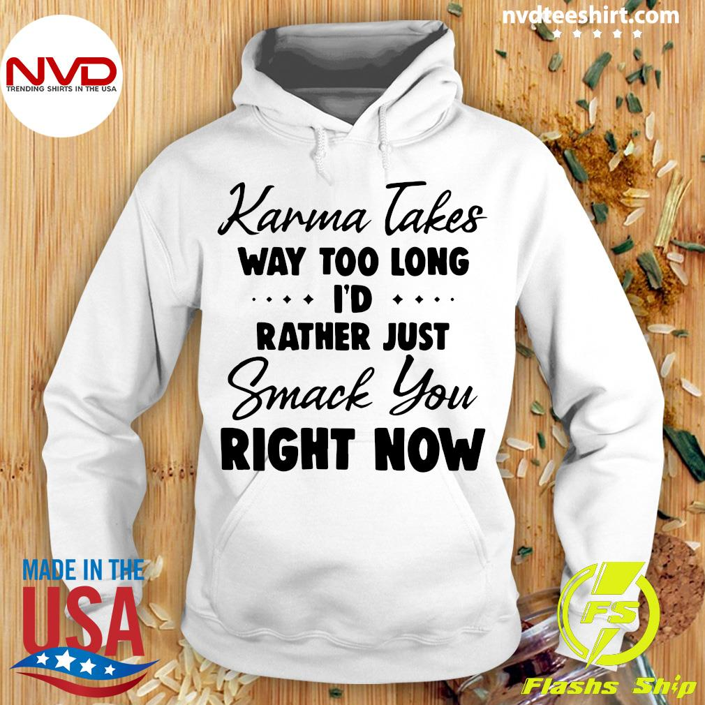 Official Karma Takes Way Too Long I'd Rather Just Smack You Right Now Shirt Hoodie