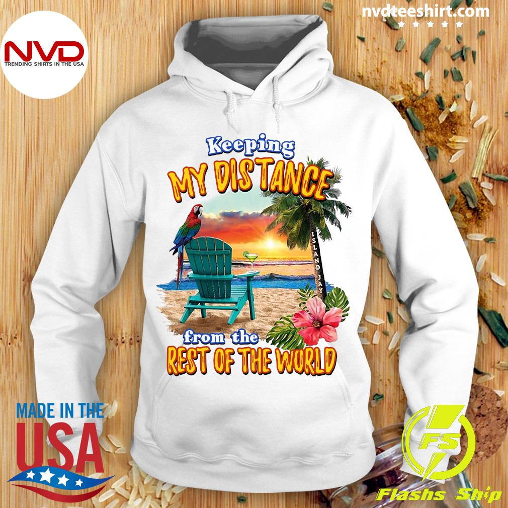 Official Keeping My Distance From The Rest Of The World Shirt Hoodie