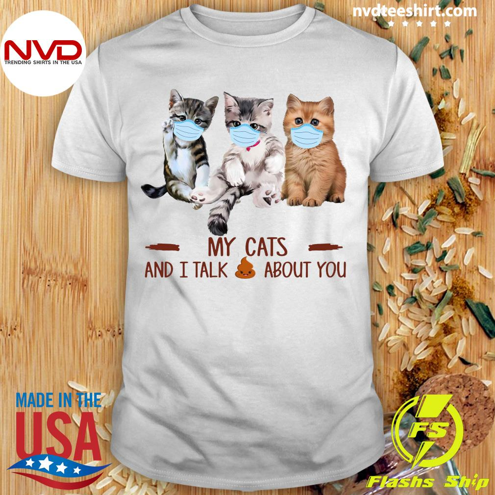Official My Cats Face Mask And I Talk About You Shirt
