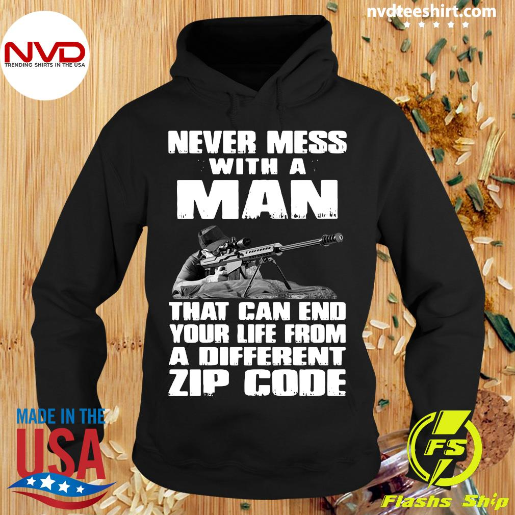 Official Never Mess With A Man That Can End Your Life From A Different Zip Code Shirt Hoodie