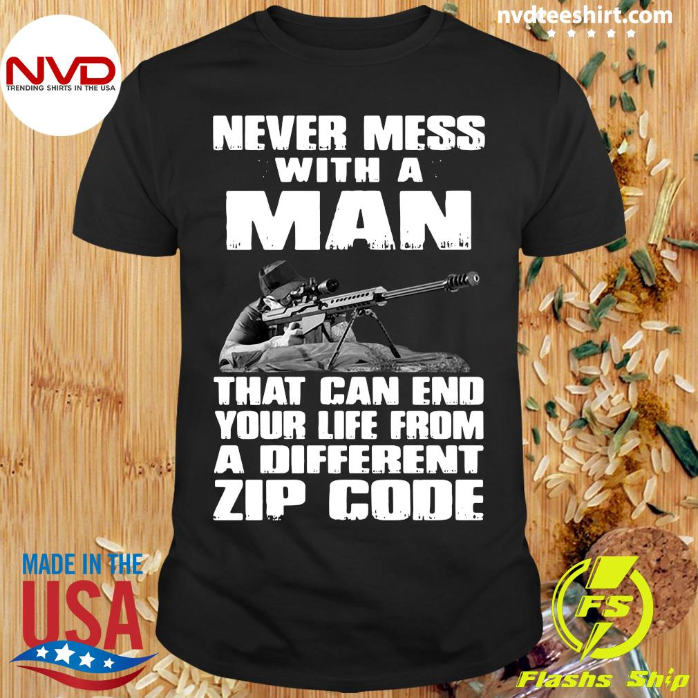 Official Never Mess With A Man That Can End Your Life From A Different Zip Code Shirt