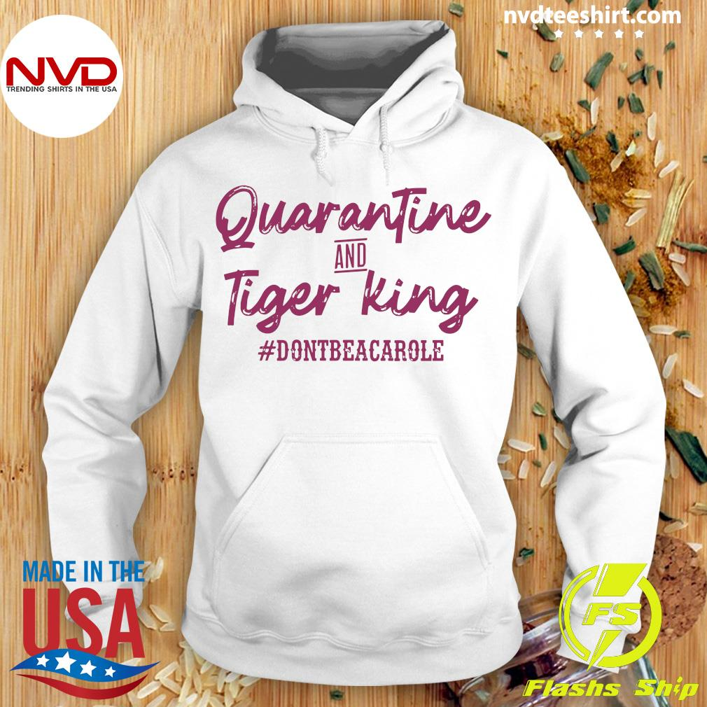 Official Quarantine And Tiger King #dontbeacarole Shirt Hoodie