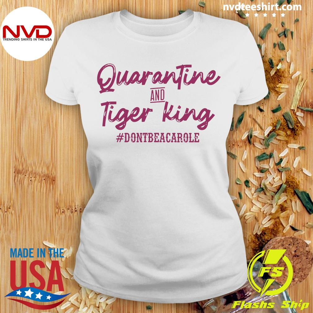 Official Quarantine And Tiger King #dontbeacarole Shirt Ladies tee