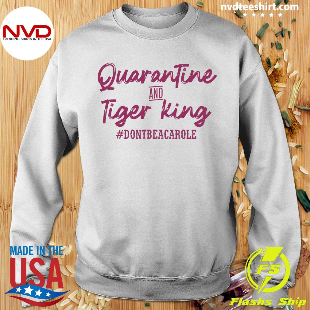 Official Quarantine And Tiger King #dontbeacarole Shirt Sweater