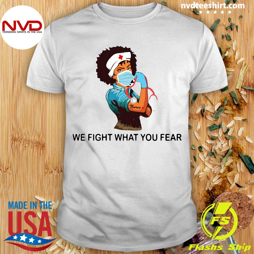Official Strong Nurse We Fight What You Fear Shirt