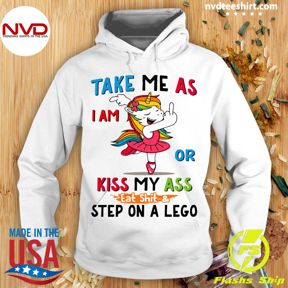 Official Take Me As I Am Or Kiss My Ass Eat Shit and Step On A Lego Shirt Hoodie