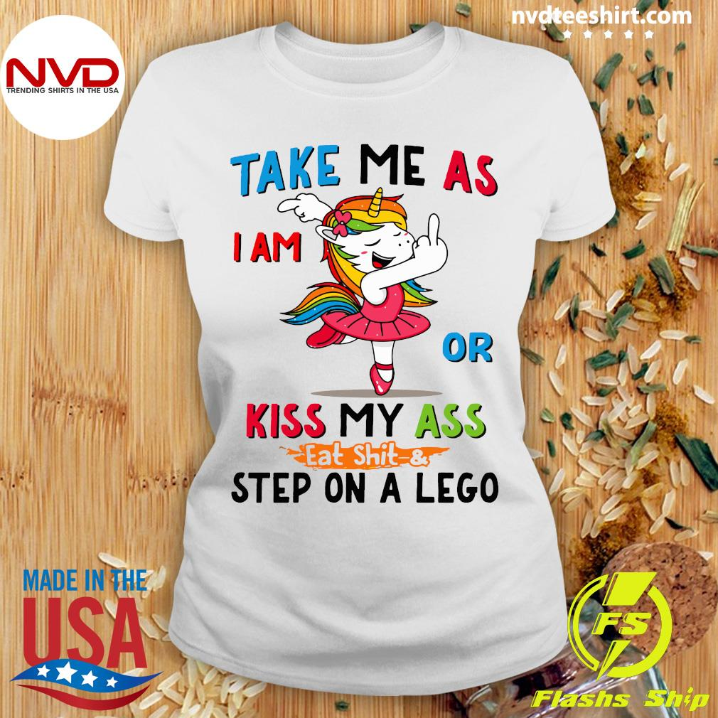 Official Take Me As I Am Or Kiss My Ass Eat Shit and Step On A Lego Shirt Ladies tee