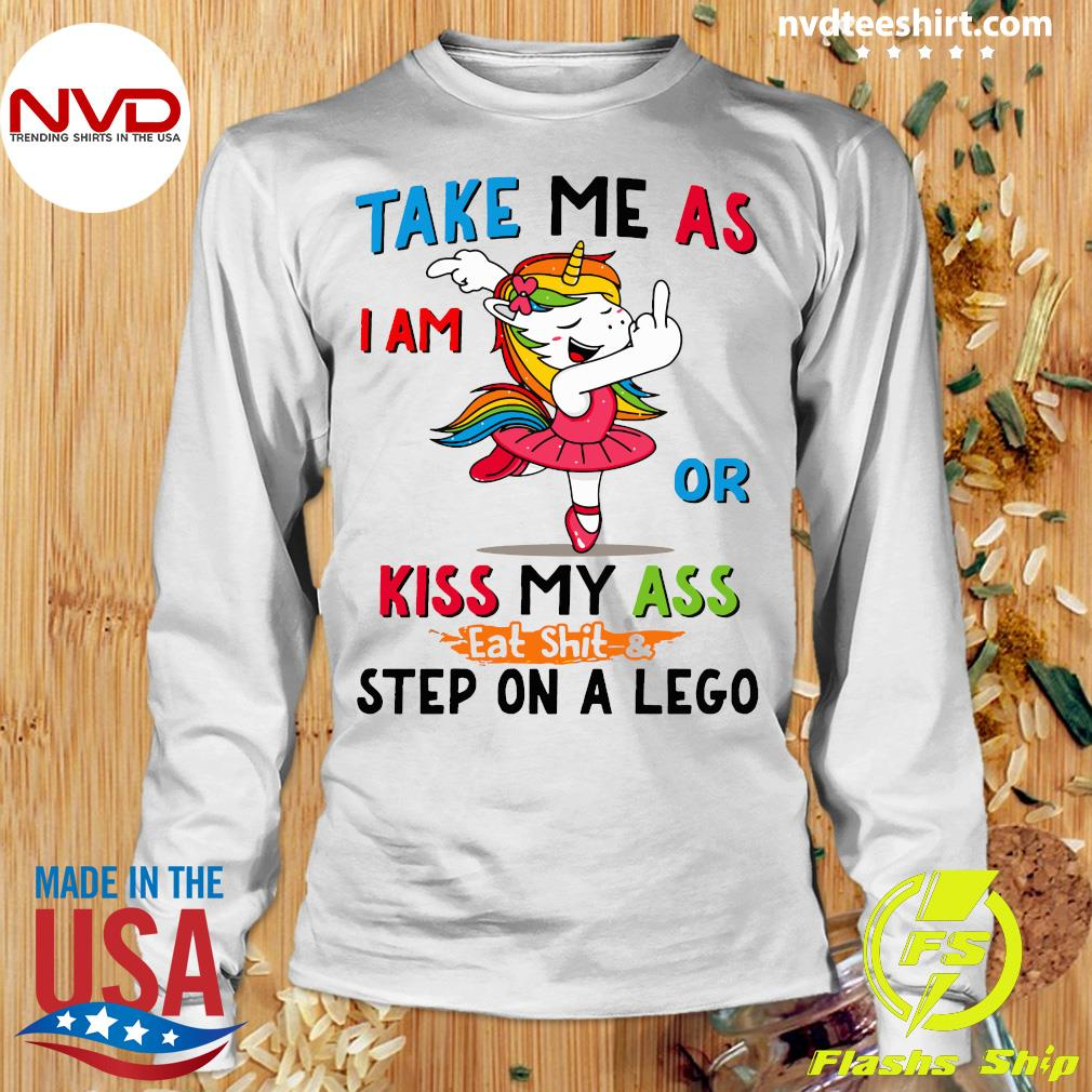 Official Take Me As I Am Or Kiss My Ass Eat Shit and Step On A Lego Shirt Longsleeve