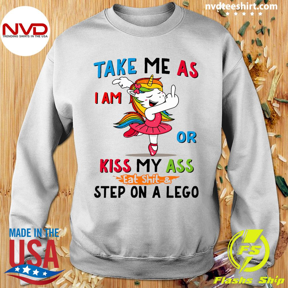 Official Take Me As I Am Or Kiss My Ass Eat Shit and Step On A Lego Shirt Sweater