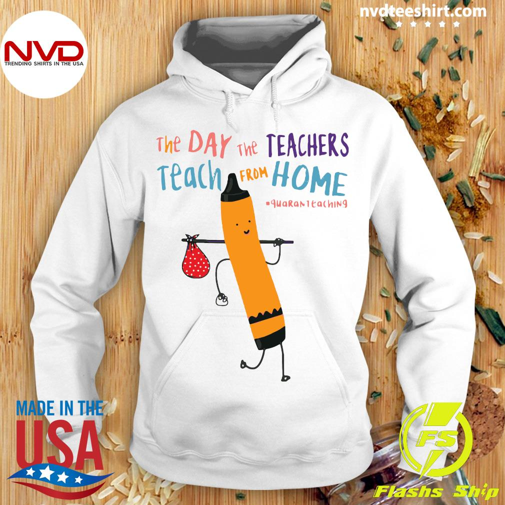 Official The Day The Teachers Teach From Home Quaranteaching Shirt Hoodie