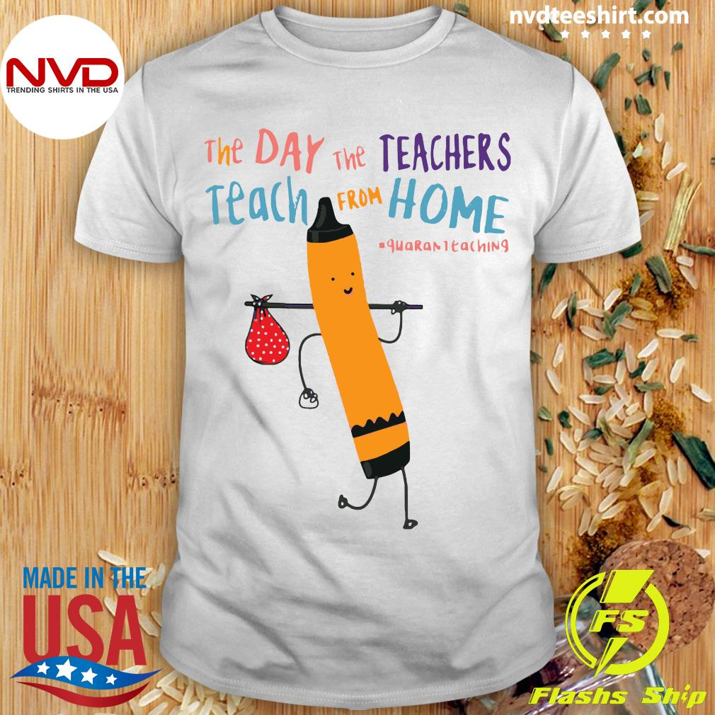 Official The Day The Teachers Teach From Home Quaranteaching Shirt