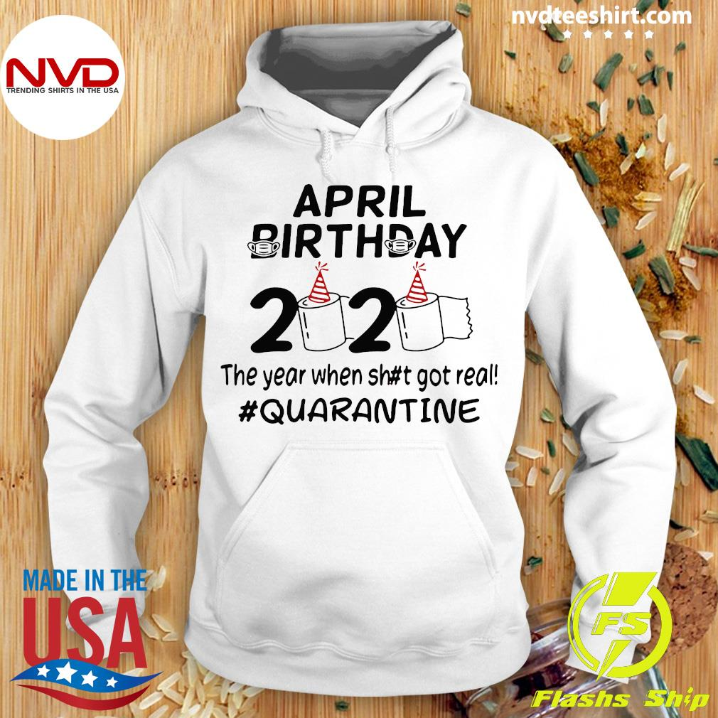 Official The Year When Got Real Quarantine April Birthday Toilet Paper Shirt Hoodie