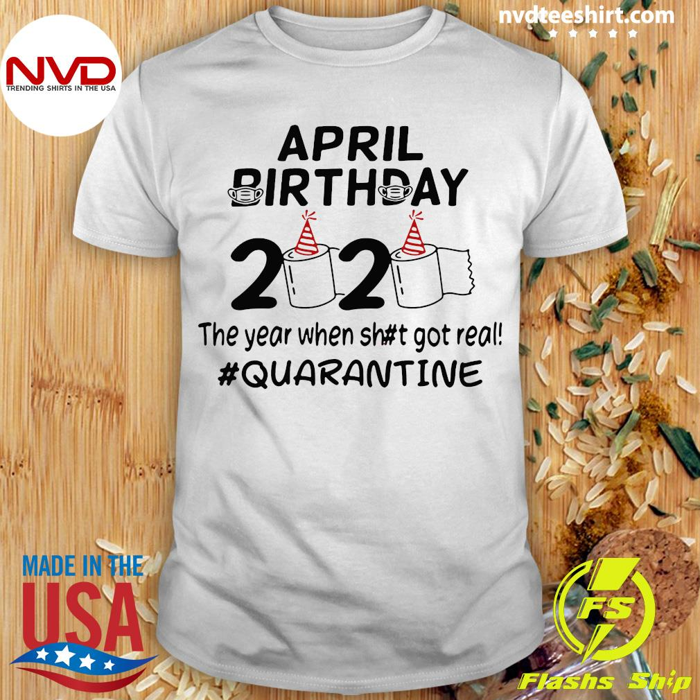 Official The Year When Got Real Quarantine April Birthday Toilet Paper Shirt