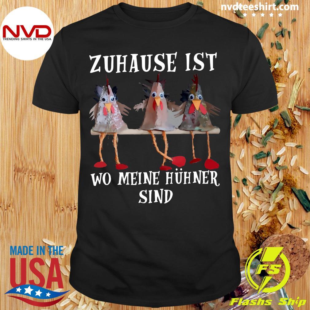 Official Zuhause Ist Wo Meine Hühner Sind Shirt