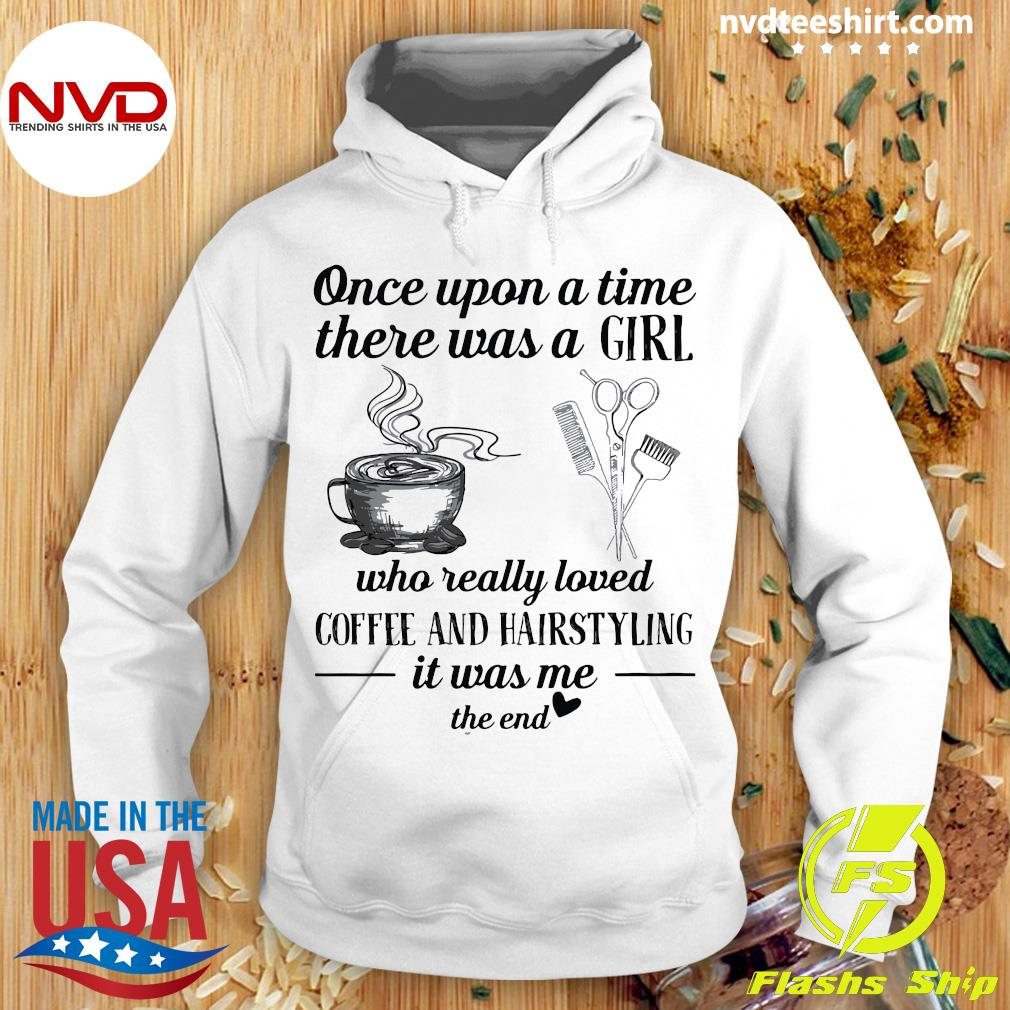 Once Upon A Time There Was A Girl Who Really loved Coffee And Hairstyling Shirt Hoodie