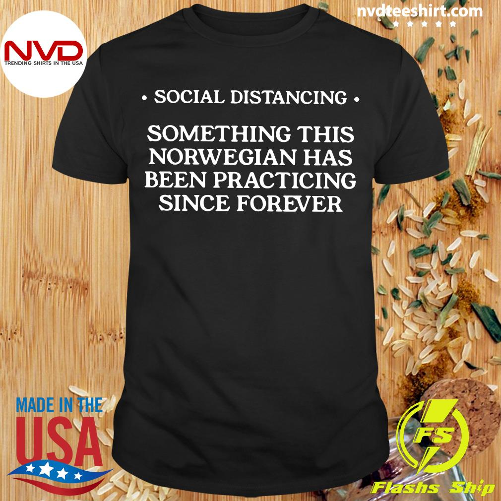 Social Distancing Something This Norwegian Has Been Practicing Since Forever Shirt