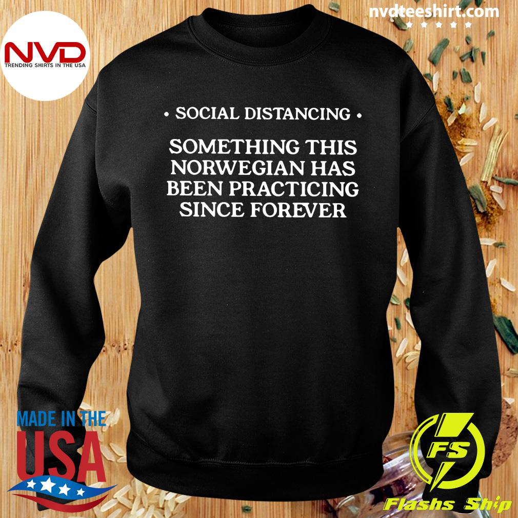 Social Distancing Something This Norwegian Has Been Practicing Since Forever Shirt Sweater