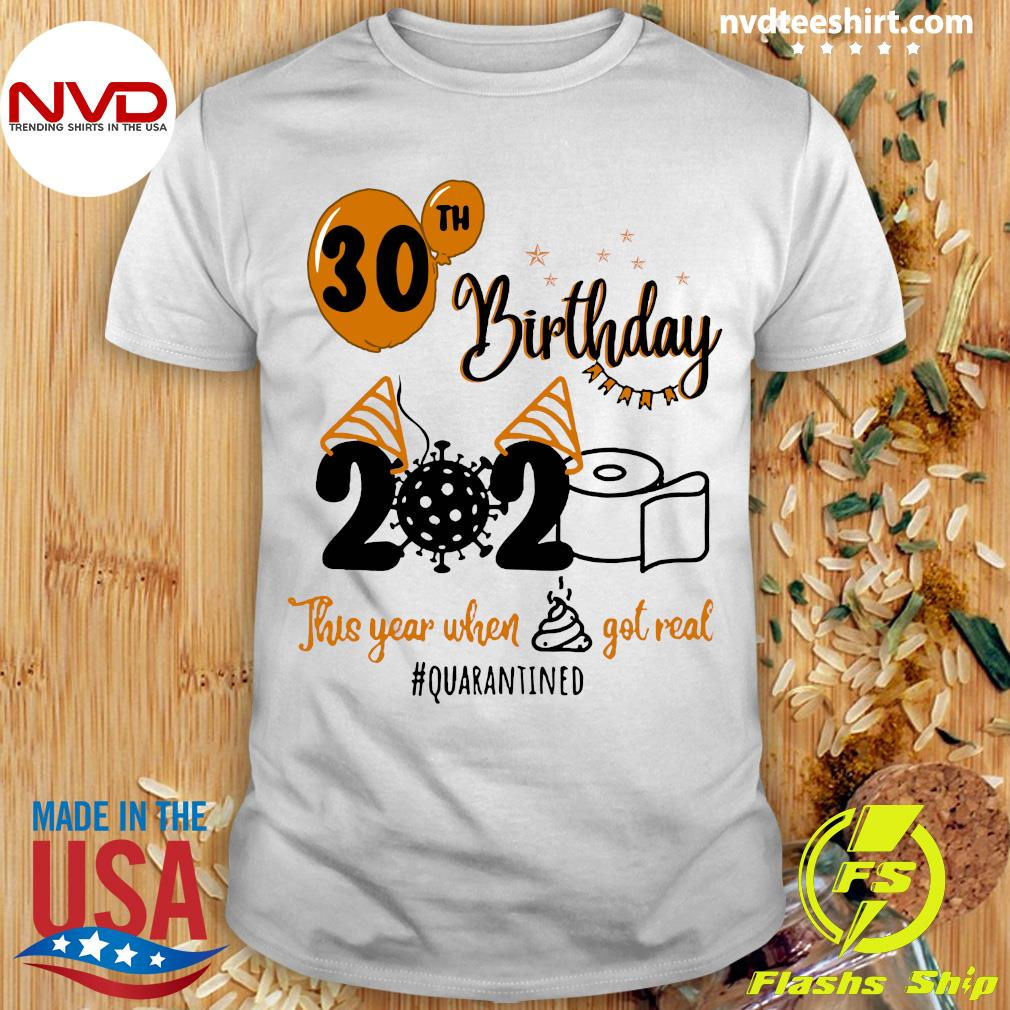 Toilet Paper 30th Birthday 2020 This Year When Shit Got Real Quarantined Shirt