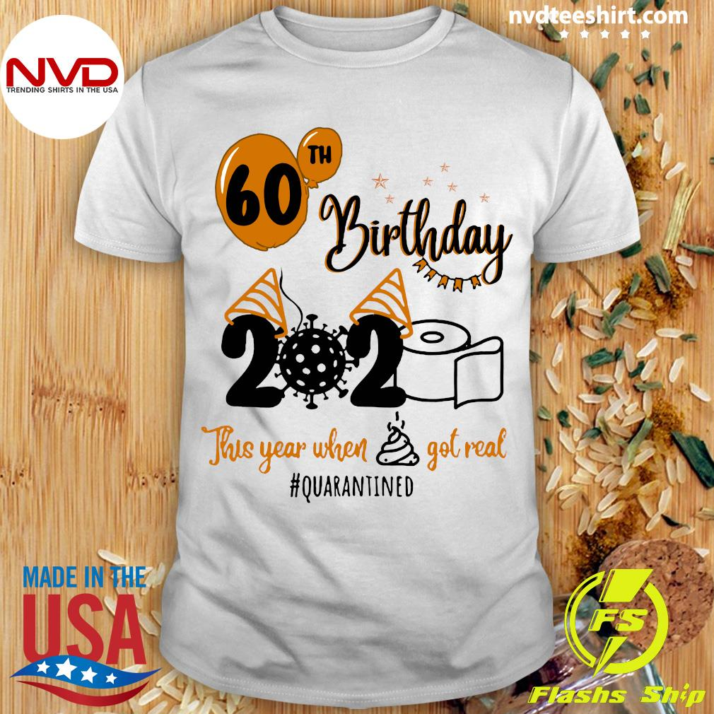 Toilet Paper 60th Birthday 2020 This Year When Shit Got Real Quarantined Shirt