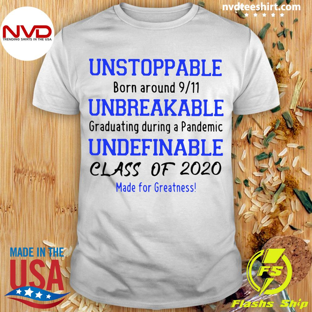 Unstoppable Unbreakable Undefinable 2020 Class Of 2020 Made For Greatness Shirt