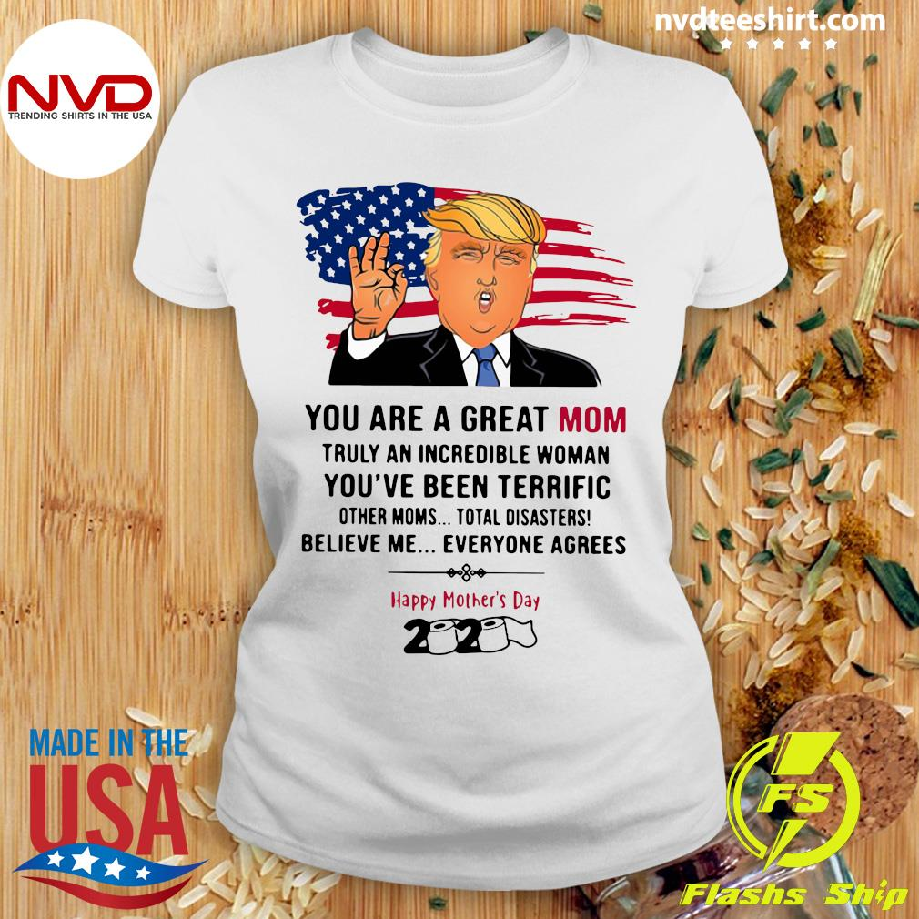 You Are A Great Mom Truly An Incredible Woman You've Been Terrific Happy Mother's Day 2020 Shirt Ladies tee