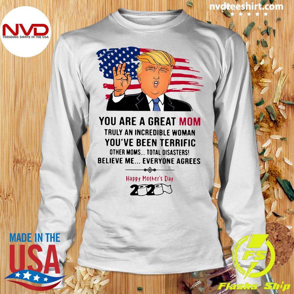 You Are A Great Mom Truly An Incredible Woman You've Been Terrific Happy Mother's Day 2020 Shirt Longsleeve